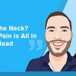 A Pain in the Neck? No, Actually, Pain is All in Your Head