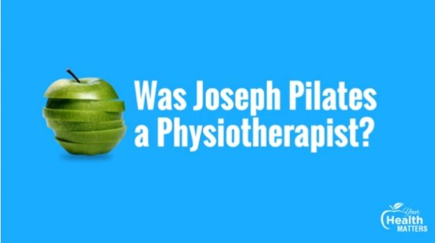 Was Joseph Pilates a Physiotherapist - Your Health Matters