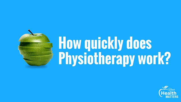 Your Health Matters – How quickly does Physiotherapy work?