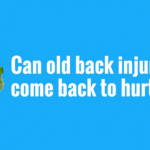 Your Health Matters – Can Old Back Injuries Come Back to Hurt You?