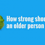 Your Health Matters – How Strong Should an Older Person Be?