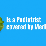 Your Health Matters – Is a Podiatrist Covered by Medicare?