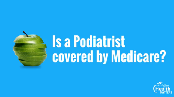 is-podiatrist-covered-by-medicare